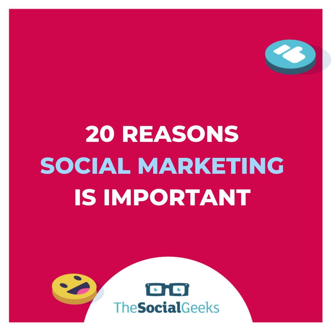 20 reasons Social Media Marketing is important for your business